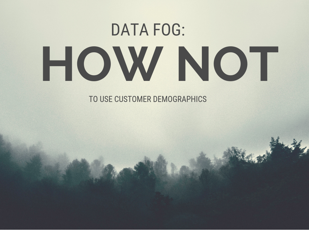 Data Fog_ How NOT to Use Customer Demographics in Your Marketing2
