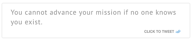 Click-to-Tweet_You cannot advance your mission if no one knows you exist