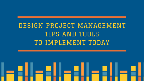 Design Project management tips and tools to implement today